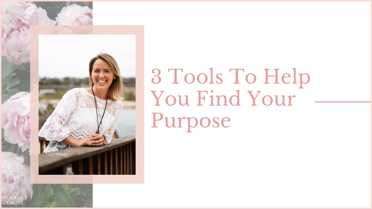 3 Tools To Help You Find Your Purpose