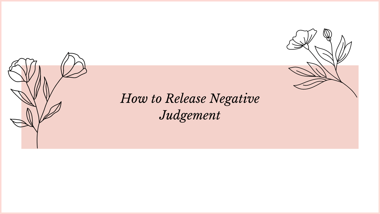 How to Release Negative Judgement